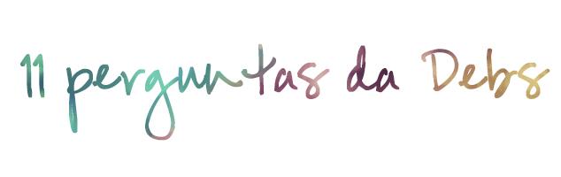 know your blogger - 11 perguntas da Debs